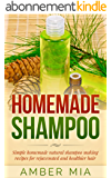 Homemade Shampoo: Simple Homemade Natural Shampoo Making Recipes for Rejuvenated and Healthier Hair (Homemade Shampoo, Homemade Beauty Products, Shampoo ... Natural, Organic Book 1) (English Edition)