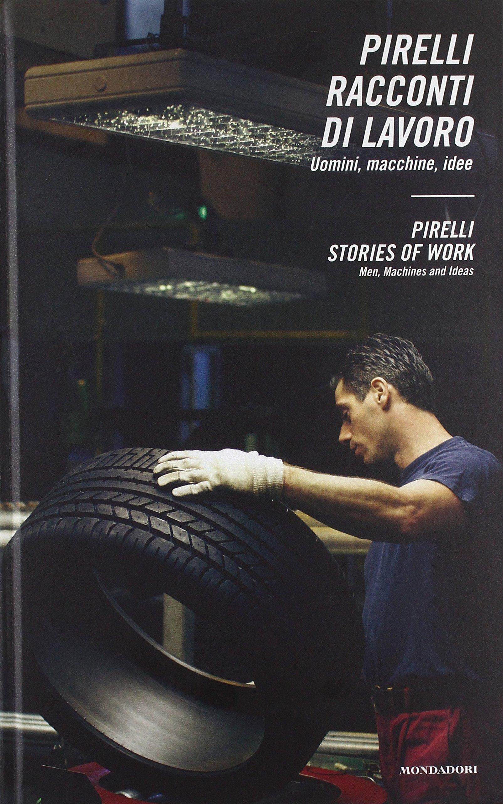 Pirelli. Racconti di lavoro. Uomini, macchine, idee-Pirelli. Stories of work. Men, machines and ideas. Ediz. bilingue (Inglese) Copertina rigida – 21 apr 2009 D. Pirola A. Victor S. A. White Mondadori Electa