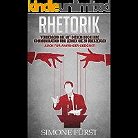 Rhetorik: Verbessern Sie mit diesem Buch Ihre Kommunikation und lernen Sie zu überzeugen. Auch für Anfänger geeignet