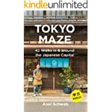Tokyo Maze – 42 Walks in and around the Japanese Capital: A Guide with 160 Photos, 48 Maps, 450 Weblinks and 100 Tips (Japan