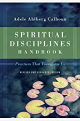 Spiritual Disciplines Handbook: Practices That Transform Us Kindle Edition