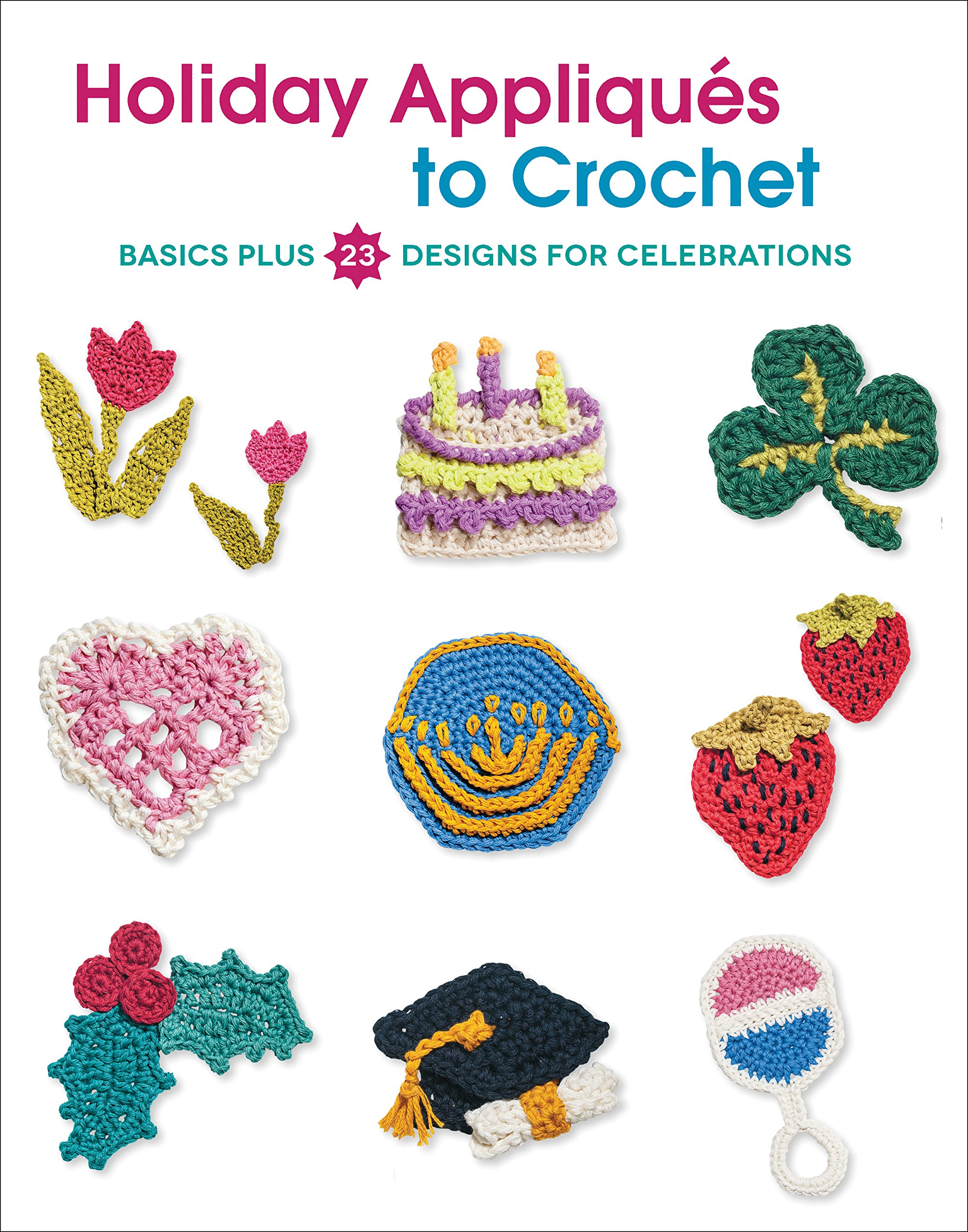 Holiday Appliques to Crochet: Basics Plus 23 Designs for Celebrations
