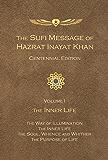 The Sufi Message of Hazrat Inayat Khan Centennial Edition: Volume I The Inner Life