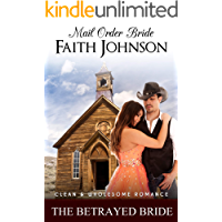 Mail Order Bride: The Betrayed Bride: Clean and Wholesome Western Historical Romance (Mail Order Brides For ALL Seasons)