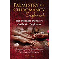 Palmistry or Chiromancy Explained: Chiromancy Overview, Basics of Palmistry, Palm Lines, Mounts, Indications, History, Do's and Don'ts, and More! The Ultimate ... Guide for Beginners (English Edition)