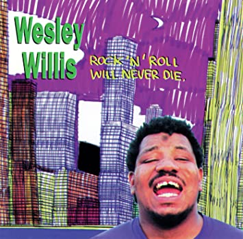 Wesley Willis - Rock n Roll Will Never Die - Amazon.com Music 32f91a0906a