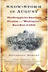 Snow-Storm in August: Washington City, Francis Scott Key, and the Forgotten Race Riot of 1835 Kindle Edition