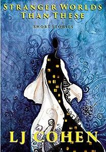 Stranger Worlds Than These: Short Stories