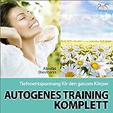 Autogenes Training Komplett: Tiefenentspannung für den ganzen Körper