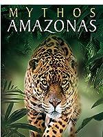 Mythos Amazonas - Grüne Hölle oder Paradies?