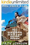 Mail Order Bride: The Hunted Bride: Clean and Wholesome Western Historical Romance (Sisters Love - Mail Order Bride Series Book 7)
