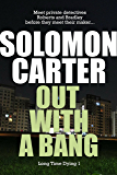 Out With A Bang - Long Time Dying Private Investigator Crime Thriller series, book 1 (Long Time Dying Series)