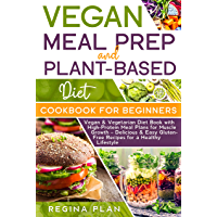 VEGAN MEAL PREP and PLANT-BASED DIET COOKBOOK FOR BEGINNERS: Vegan & Vegetarian Diet Book with High-Protein Meal Plans for Muscle Growth – Delicious & ... for a Healthy Lifestyle (English Edition)