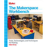 The Makerspace Workbench: Tools, Technologies, and Techniques for Making (English Edition)