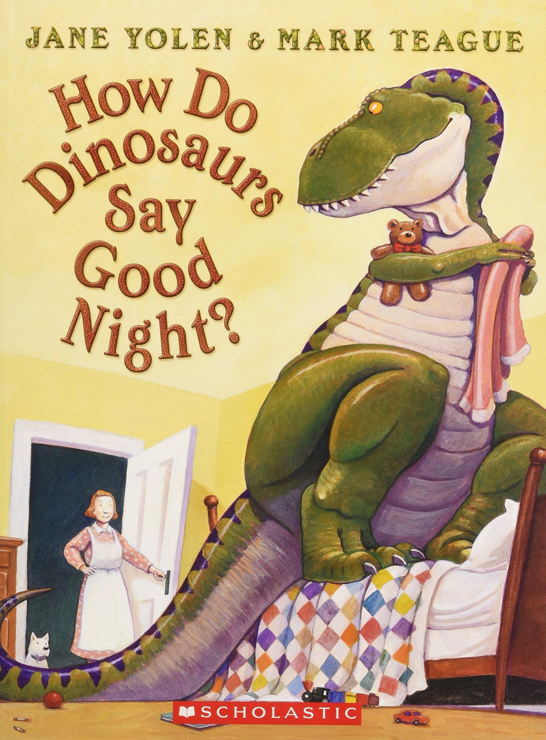 How Do Dinosaurs Say Good Night?: Yolen, Jane, Teague, Mark, Yolen, Jane: 9780545093194: Amazon.com: Books