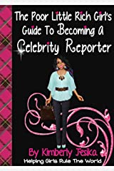 The Poor Little Rich Girls Guide On How To Become A Celebrity Reporter (The Poor Little Rich Girls Entrepreneurship Guides for Teen Girls) Kindle Edition
