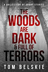 The Woods Are Dark & Full Of Terrors (A Collection Of Short Horror Stories): 7 Unsettling Tales From The Great Outdoors Kindle Edition