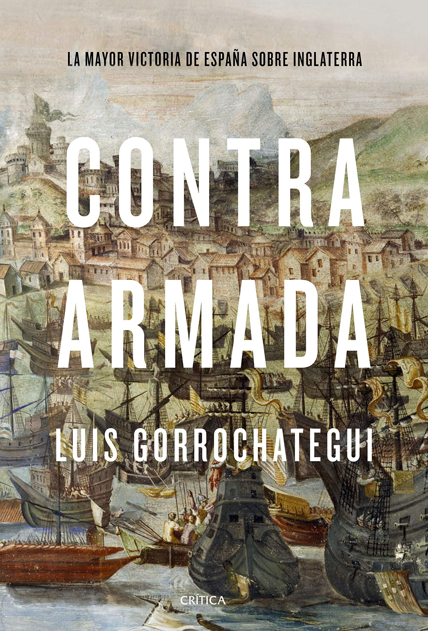 Contra Armada: La mayor victoria de España sobre Inglaterra Tiempo de Historia: Amazon.es: Gorrochategui, Luis: Libros