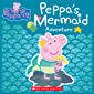 Peppa's Mermaid Adventure (Peppa Pig)