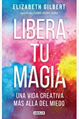 Libera tu magia / Big Magic: Una Vida Creativa Mas Alla Del Miedo (Spanish Edition) Paperback
