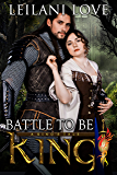 Battle To Be King (A King's Tale Book 3)