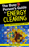 The Busy Person's Guide To Energy Clearing (Busy Person's Guides Book 1)