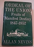 Ordeal of the Union, Vol. 1: Fruits of Manifest Destiny, 1847-1852