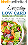 EVERYDAY LOW CARB FAMILY STYLE COOKBOOK: Easy, Real Food Keto and Low Carb Recipes (Rosie's Recipes Book 2)