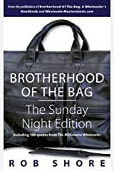 Brotherhood of the Bag: The Sunday Night Edition: including 100 quotes from The Millionaire Wholesaler Kindle Edition