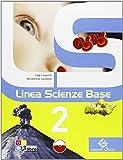 Linea scienze base. Per la Scuola media. Con espansione online: LINEA SCIENZE BASE 2 +LD