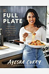 The Full Plate: Flavor-Filled, Easy Recipes for Families with No Time and a Lot to Do Kindle Edition