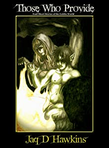 Those Who Provide: Four Short Stories of the Goblin World (Meat For The Storytelling Book 1)