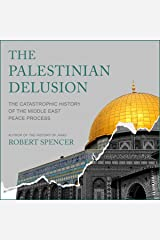 The Palestinian Delusion: The Catastrophic History of the Middle East Peace Process Audible Audiobook