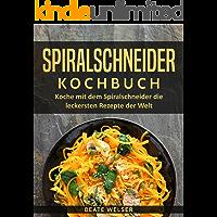 Spiralschneider Kochbuch: Koche mit dem Spiralschneider die leckersten Rezepte der Welt (Kochen & abnehmen mit dem Spiralschneider 1)