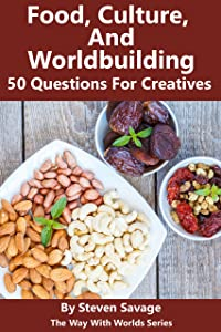 Food, Culture, and Worldbuilding: 50 Questions For Creatives (The Way With Worlds Series)