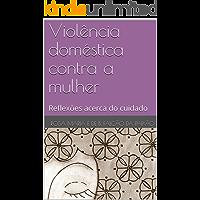 Violência doméstica contra a mulher: Reflexões acerca do cuidado