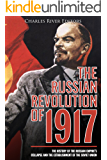The Russian Revolution of 1917: The History of the Russian Empire's Collapse and the Establishment of the Soviet Union