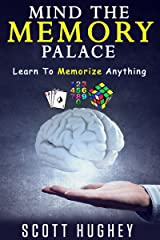 Mind The Memory Palace: Learn To Memorize Anything Kindle Edition