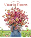 Floret Farm's A Year in Flowers: The Essential Guide to Designing Gorgeous Arrangements for Every Season