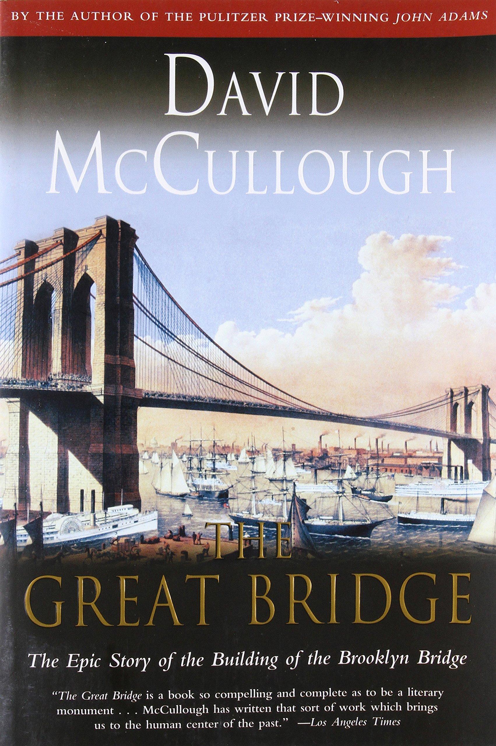 The Great Bridge The Epic Story Of The Building Of The Brooklyn Bridge Mccullough David 9780671457112 Amazon Com Books