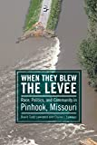 When They Blew the Levee: Race, Politics, and Community in Pinhook, Missouri