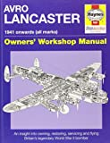 Avro Lancaster. 1941 onwards (all marks).  Owners' Workshop Manual: An Insight into Owning, Restoring, Servicing and Flying Britain's Legendary World War II Bomber