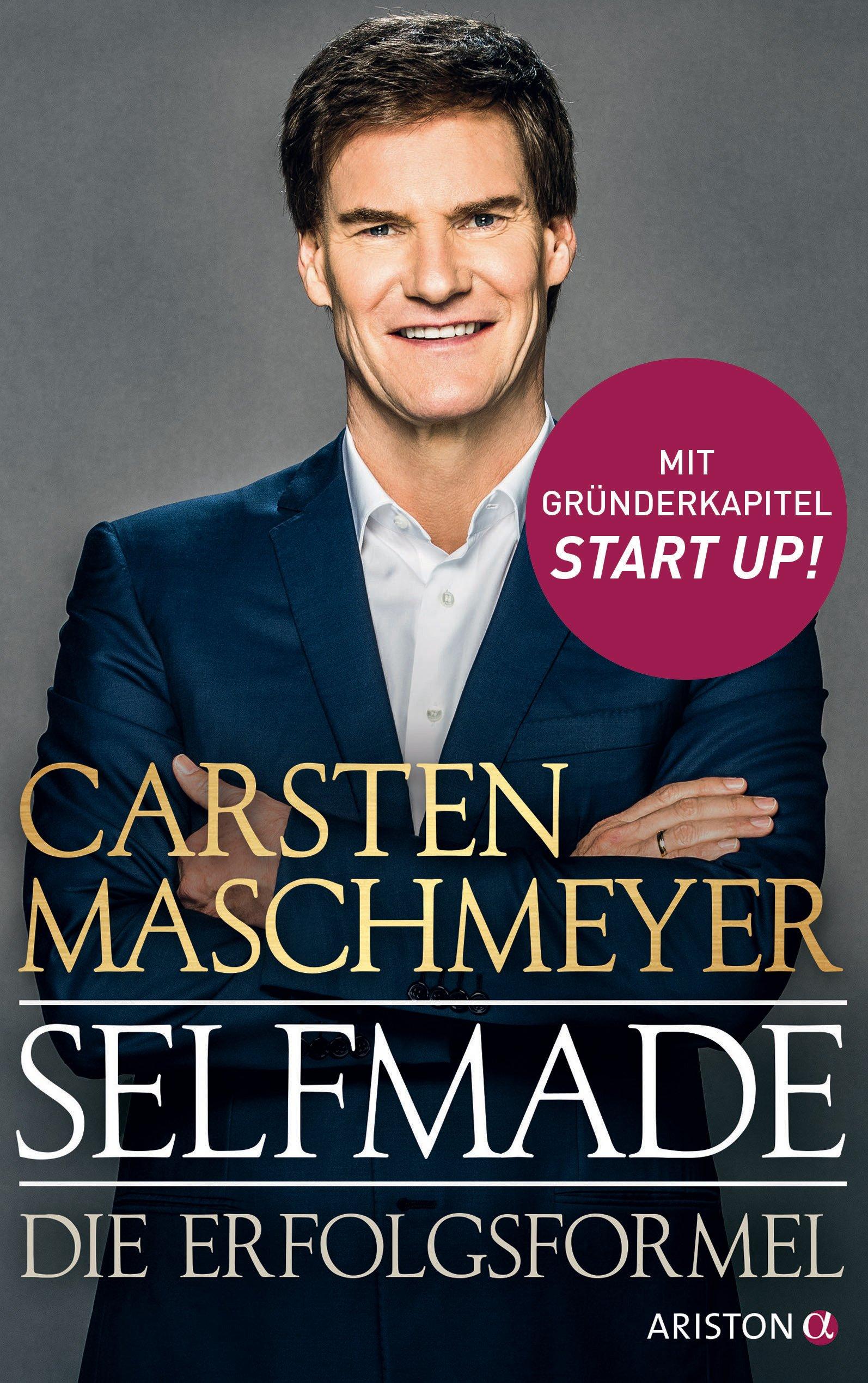 Selfmade: Die Erfolgsformel - Mit Gründerkapitel START UP! Gebundenes Buch – 19. März 2018 Carsten Maschmeyer Ariston 3424201987 Betriebswirtschaft