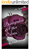Disintegration & Other Stories: By Paula Acton