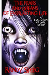 The Fears and Dreams of Everlasting Life: A Collection of Dark Poetry Kindle Edition