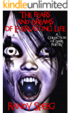 The Fears and Dreams of Everlasting Life: A Collection of Dark Poetry