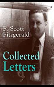 Collected Letters of F. Scott Fitzgerald: From the author of The Great Gatsby, The Side of Paradise, Tender Is the Night, The