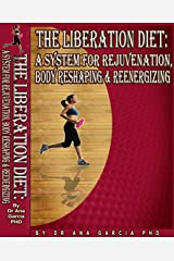 The Liberation Diet: A System for Rejuvenation, Body-Reshaping and Re-energizing Kindle Edition