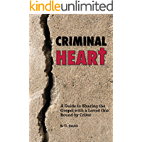 Criminal Heart: A Guide to Sharing the Gospel with a Loved One Bound by Crime
