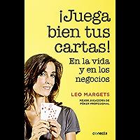 ¡Juega bien tus cartas!: En la vida y en los negocios